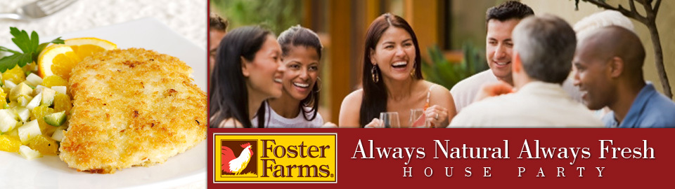 Foster Farms Always Natural Always Fresh House Party