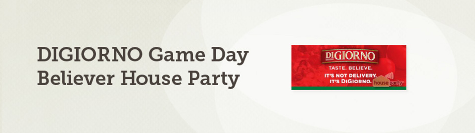DIGIORNO Game Day Believer House Party
